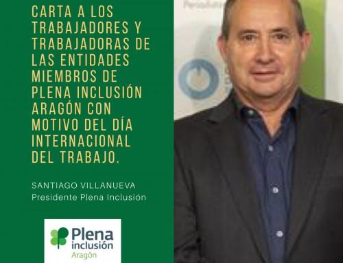 Carta de Santiago Villanueva, presidente de Plena Inclusión Aragón, el Día Internacional del Trabajador